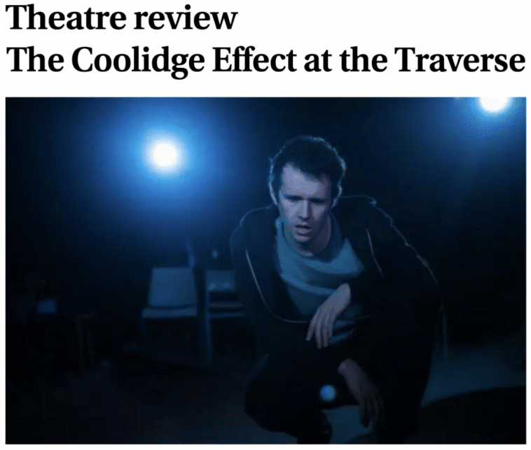 Theatre Review Coolidge Effect at the Traverse Theatre